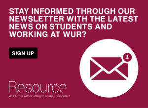Stay informed through our newslater with the latest news on students and working at wur? Sign up here!